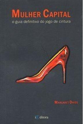 Mulher Capital - Guia Definitivo do Jogo de Cintura - Daiss,Margaret pdf epub