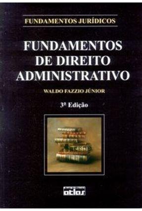 Fundamentos de Direito Adminstrativo - 3ª Ed. 2003 - Fazzio Junior,Waldo   Hoshan.org