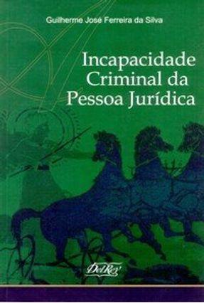 Incapacidade Criminal da Pessoa Jurídica - Da Silva,Guilherme José Ferreira pdf epub