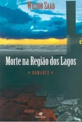 Morte na Região dos Lagos - Saad,Wilson | Tagrny.org
