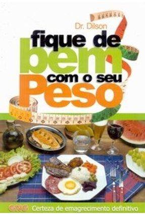 Fique de Bem com o seu Peso - Carvalho,José Dilson de | Tagrny.org