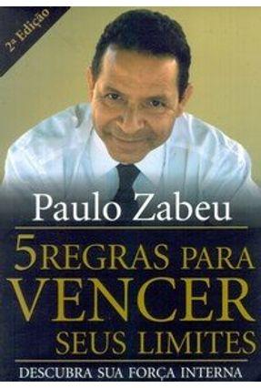 5 Regras para Vencer seus Limites - Descubra Sua Força Interna - Zabeu,Paulo   Tagrny.org