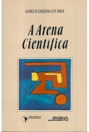 A Arena Científica - Col. Educação Contemporânea - Zarur,George de Cerqueira Leite | Hoshan.org