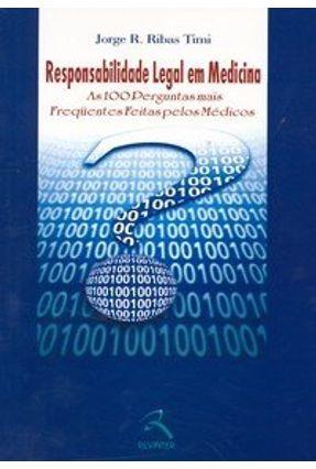 Responsabilidade Legal em Medicina - As 100 Perguntas Mais Fregüentes Feitas Pelos Médicos - Timi,Jorge R. Ribas pdf epub