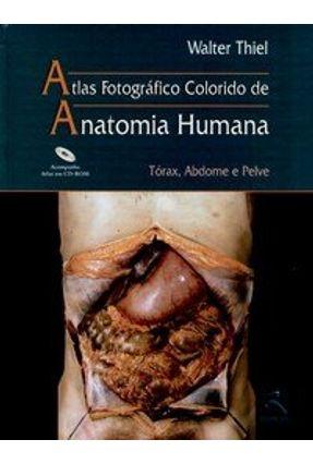 Atlas Fotográfico Colorido de Anatomia Humana - Tórax , Abdome e Pelve - C/ CD Rom - Thiel,Walter pdf epub