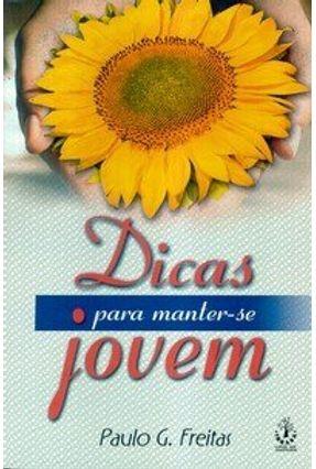 Dicas para Manter-se Jovem - Freitas,Paulo G. | Tagrny.org