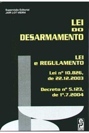 Lei do Desarmamento - Lei e Regulamento - Vieira,Jair Lot | Tagrny.org