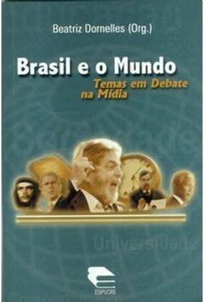 Brasil e o Mundo - Temas em Debate na Mídia - Dornelles,Beatriz | Hoshan.org