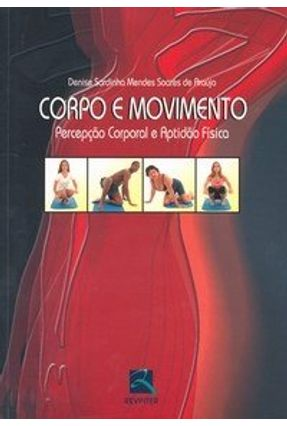 Corpo e Movimento - Percepção Corporal e Aptidão Física - Araújo,Denise Sardinha Mendes Soares de pdf epub