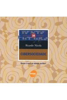 Cibersociedade - Quem É Você no Mundo On - Line - Série Ponto Futuro 16 - Nicola,Ricardo   Hoshan.org