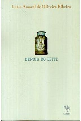 Depois do Leite - Ribeiro,Lúcia Amaral de Oliveira | Tagrny.org