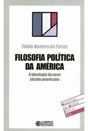 Filosofia Política da América - Col. Questões da Nossa Época 111 - Farias,Flavio Bezerra de   Hoshan.org