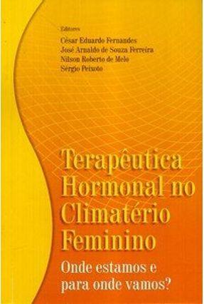 Terapêutica Hormonal no Climatério Feminino - Onde Estamos e para Onde Vamos ? - Outros Fernandes,César Eduardo pdf epub
