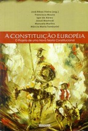 A Constituição Européia - O Projeto de uma Nova Teoria Constitucional - Vieira,José Ribas   Hoshan.org