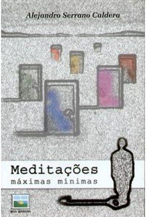 Meditações - Máximas Mínimas - Caldera,Alejandro Serrano | Nisrs.org