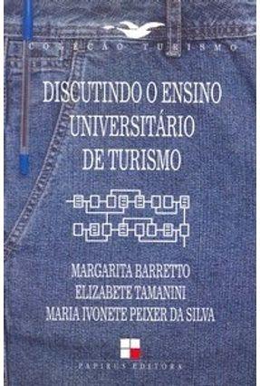 Discutindo o Ensino Universitário de Turismo - Col. Turismo - Silva,Maria Ivonete Peixer da Tamanini,Elizabete Barretto,Margarita pdf epub
