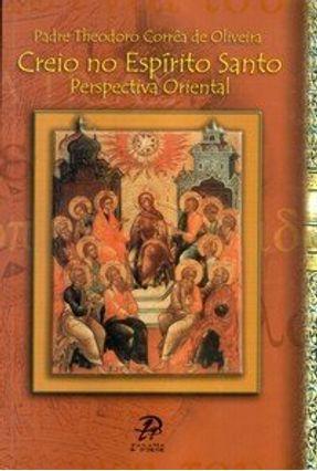 Creio no Espírito Santo - Oliveira,Theodoro Corrêa de | Nisrs.org