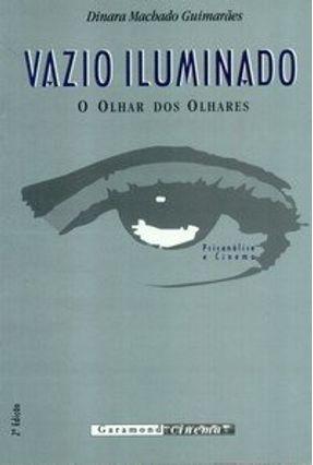 Vazio Iluminado - O Olhar dos Olhares - Guimarães,Dinara Machado | Tagrny.org
