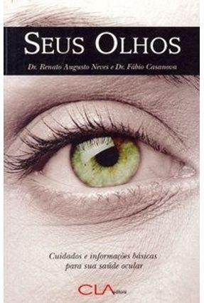 Seus Olhos - Cuidados e Informações Básicas para Sua Saúde Ocular - Neves,Dr. Renato Augusto Casanova,Dr. Fábio | Hoshan.org
