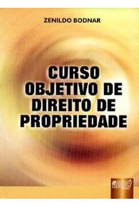 Curso Objetivo de Direito de Propriedade - Bodnar,Zenildo | Nisrs.org