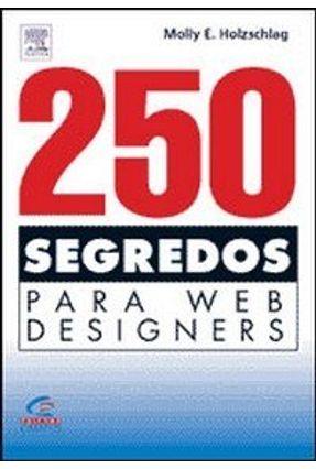250 Segredos Para Web Designers - Holzschlag,Molly E.   Hoshan.org