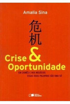 Crise & Oportunidade - Em Chinês e nos Negócios Essas Duas Palavras São uma Só - 2ª Edição - Sina,Amalia | Tagrny.org