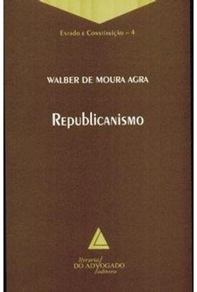 Republicanismo - Col. Estado e Constituição 4 - Agra,Walber de Moura   Hoshan.org