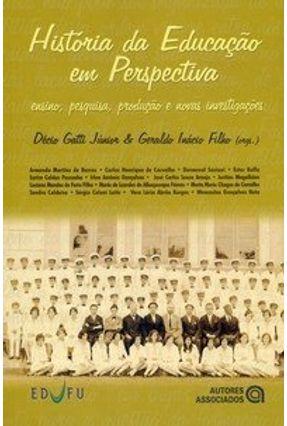 História da Educação em Perspectiva - Ensino, Pesquisa, Produção e Novas Investigações - Gatti Jr.,Décio Inacio F,Geraldo Outros | Hoshan.org
