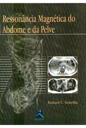 Ressônancia Magnética do Abdome e da Pelve - Semelka,Richard C. | Hoshan.org
