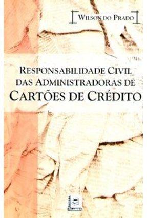 Responsabilidade Civil das Administradoras de Cartões de Crédito - Prado,Wilson do pdf epub