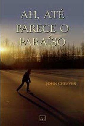 Ah, Até Parece o Paraíso - Cheever,John | Tagrny.org