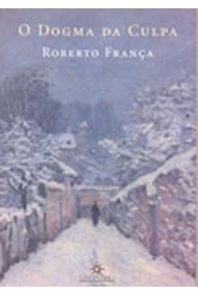 O Dogma da Culpa - França,Roberto   Nisrs.org