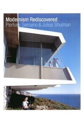 Modernism Rediscovered - Shulman,Julius Serraino,Pierluigi | Tagrny.org