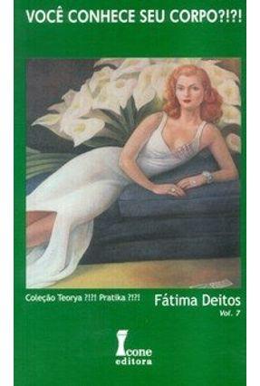 Você Conhece seu Corpo ?!?! - Col. Teorya ?!?! Pratika ?!?! - Vol. 7 - Deitos,Fátima | Tagrny.org