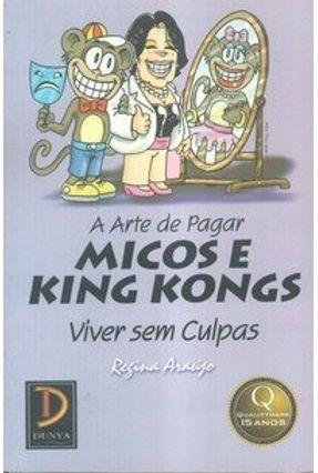 A Arte de Pagar Micos e King Kongs - Viver Sem Culpas - Araujo,Regina | Hoshan.org