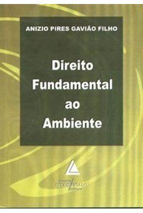 Direito Fundamental ao Ambiente - Gavião Filho,Anizio Pires | Tagrny.org