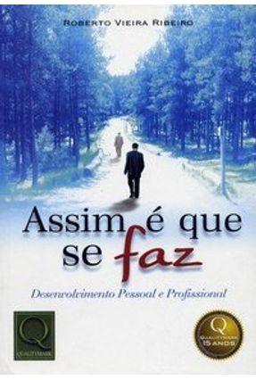 Assim É que Se Faz - Desenvolvimento Pessoal e Profissional - Ribeiro,Roberto Vieira | Tagrny.org