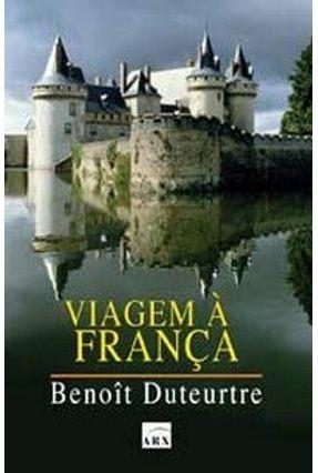 Viagem À França - Duteurtre,Benoit   Tagrny.org
