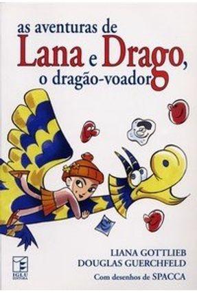 As Aventuras de Lana e Drago, o Dragão-voador - Gottlieb,Liana Guerchfeld,Douglas pdf epub
