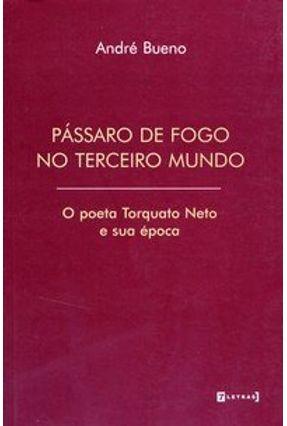 Pássaro de Fogo no Terceiro Mundo - O Poeta Torquato Neto e Sua Época - Bueno,André | Hoshan.org