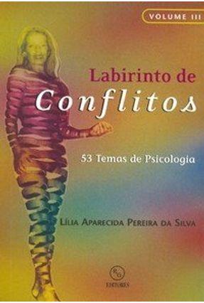 Labirinto de Conflitos - 53 Temas de Psicologia - Vol. III - Silva,Lília Aparecida Pereira da | Nisrs.org