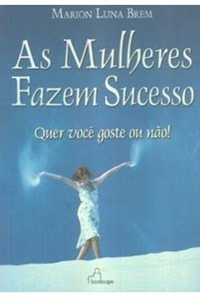As Mulheres Fazem Sucesso - Quer Você Goste ou Não - Brem,Marion Luna   Tagrny.org
