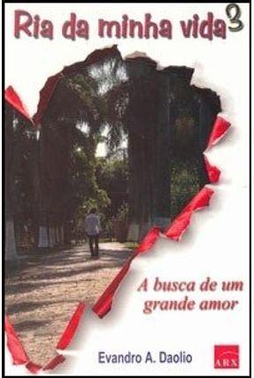 Ria da Minha Vida 3 - A Busca de um Grande Amor - Daolio, Evandro A. pdf epub