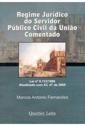 Regime Jurídico do Servidor Público Civil da União Comentado - Fernandes,Marcos Antonio | Hoshan.org