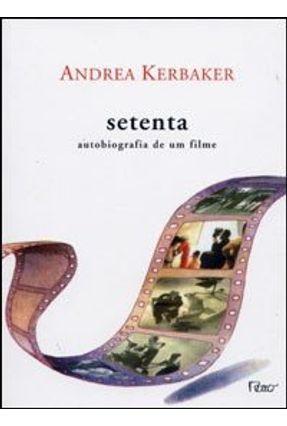Setenta - Autobiografia de um Filme - Kerbaker,Andrea | Tagrny.org