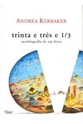 Trinta e Três e 1/3 - Autobiografia de um Disco - Kerbaker,Andrea | Hoshan.org
