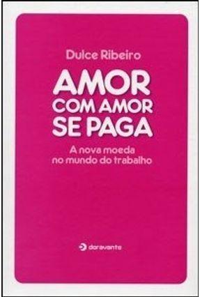 Amor com Amor Se Paga - A Nova Moeda no Mundo do Trabalho - Ribeiro,Dulce pdf epub
