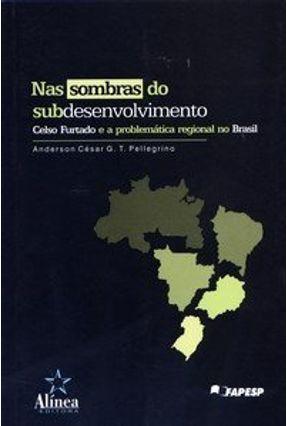 Nas Sombras do Subdesenvolvimento - Pellegrino,Anderson César G. T. | Tagrny.org