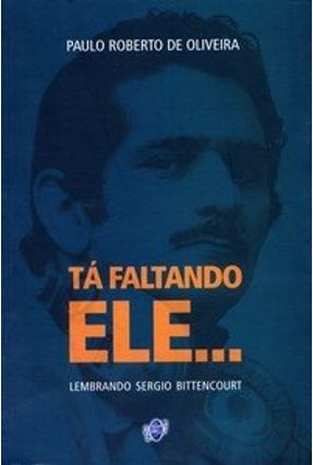 Tá Faltando Ele ... Lembrando Sergio Bittencourt - Oliveira,Paulo Roberto de pdf epub