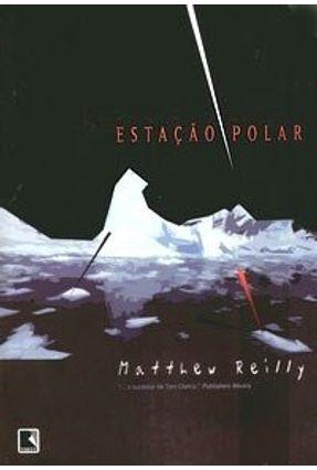Estação Polar - Reilly,Matthew Reilly,Matthew | Tagrny.org